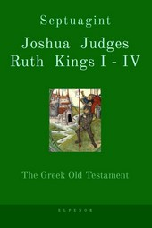 Septuagint Joshua, Judges, Ruth, Kings I - IV